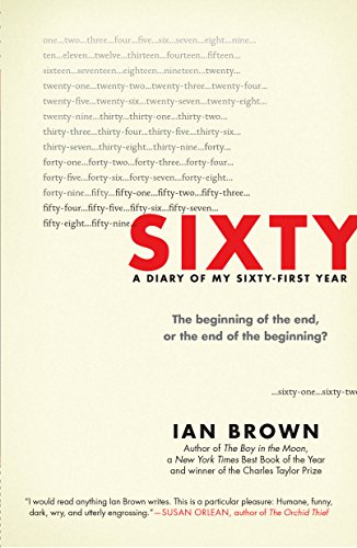 9781615193509: Sixty: A Diary of My Sixty-First Year: The Beginning of the End, or the End of the Beginning?