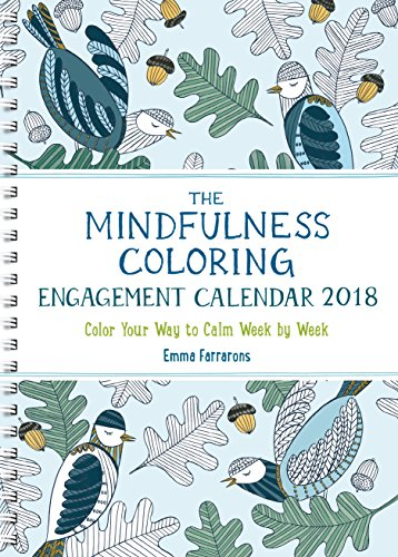 9781615193844: The Mindfulness Coloring Engagement Calendar 2018: Color Your Way to Calm Week by Week (The Mindfulness Coloring Series)