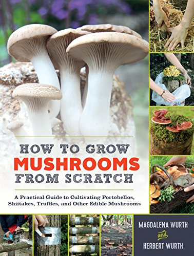 9781615194919: How to Grow Mushrooms from Scratch: A Practical Guide to Cultivating Portobellos, Shiitakes, Truffles, and Other Edible Mushrooms