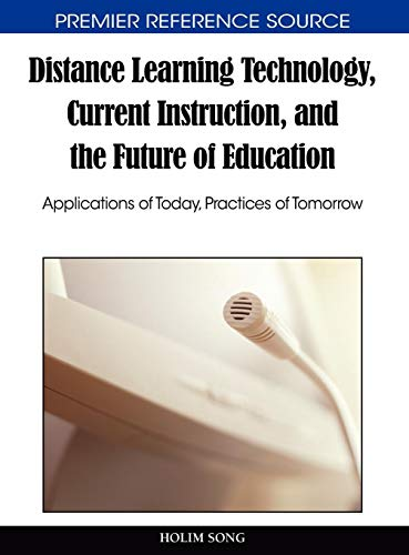9781615206728: Distance Learning Technology, Current Instruction, and the Future of Education: Applications of Today, Practices of Tomorrow