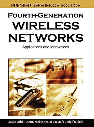 Fourth-generation Wireless Networks: Applications and Innovations: Sasan Adibi, Amin Mobasher, Tom ...