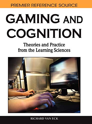Gaming and Cognition: Theories and Practice from the Learning Sciences: Richard Van Eck