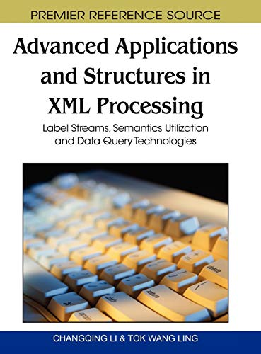 9781615207275: Advanced Applications and Structures in XML Processing: Label Streams, Semantics Utilization and Data Query Technologies (Premier Reference Source)