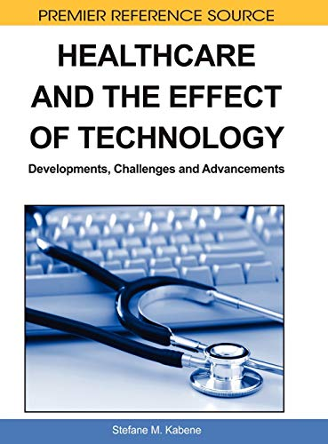 Healthcare and the Effect of Technology: Developments,: Stefane M. Kabene,
