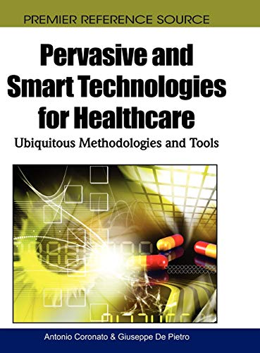 9781615207657: Pervasive and Smart Technologies for Healthcare: Ubiquitous Methodologies and Tools