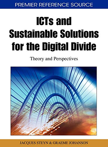 ICTs and Sustainable Solutions for the Digital Divide: Theory and Perspectives: Jacques Steyn