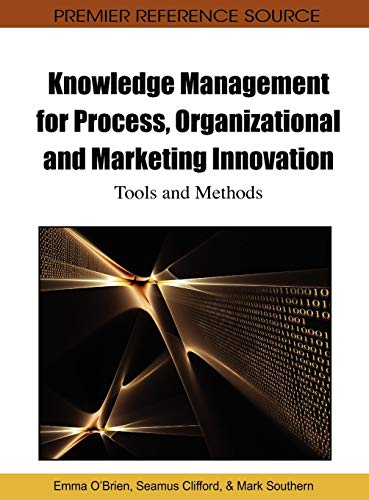 Knowledge Management for Process, Organizational and Marketing Innovation: Tools and Methods (...