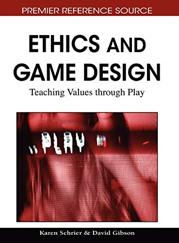 Ethics and Game Design: Teaching Values Through Play: Karen Schrier