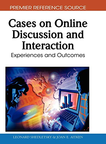 Cases on Online Discussion and Interaction: Experiences and Outcomes: Leonard Shedletsky