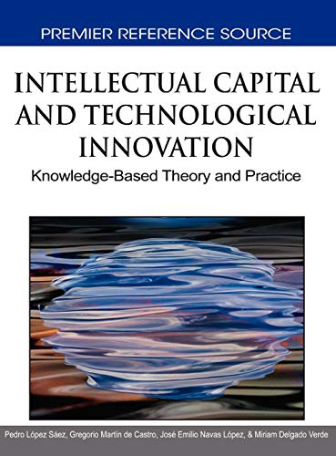 9781615208753: Intellectual Capital and Technological Innovation: Knowledge-Based Theory and Practice