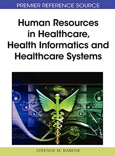 Human Resources in Healthcare, Health Informatics and: Stefane M. Kabene,