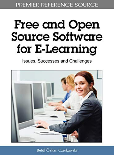Free and Open Source Software for E-Learning: Issues, Successes and Challenges (Premier Reference ...