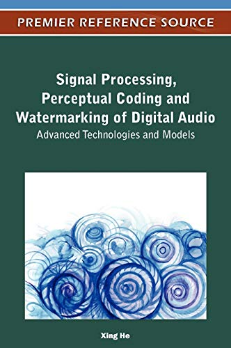 Signal Processing, Perceptual Coding and Watermarking of Digital Audio: Advanced Technologies and ...