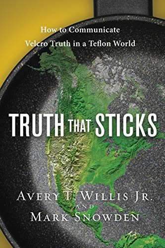 Truth That Sticks: How to Communicate Velcro Truth in a Teflon World (LifeChange) (9781615215317) by Willis, Avery; Snowden, Mark