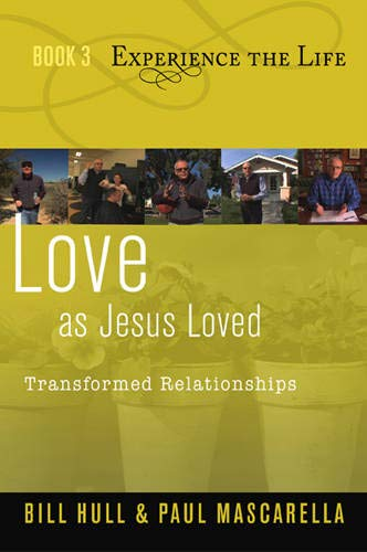Love as Jesus Loved: Transformed Relationships (Experience the Life) (1615215425) by Bill Hull; Paul Mascarella