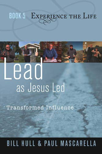 Lead as Jesus Led: Transformed Influence (Experience the Life, Book 5) (1615215441) by Bill Hull; Paul Mascarella