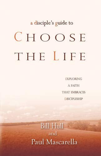 9781615215737: A Disciple's Guide to Choose the Life: Exploring a Faith That Embraces Discipleship