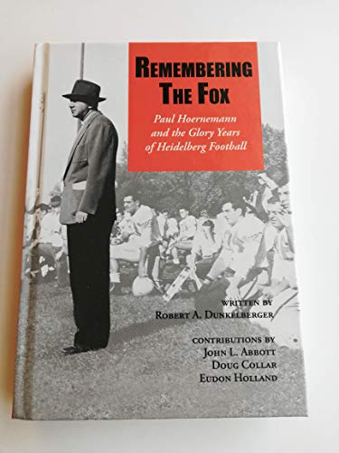Remembering The Fox: Paul Hoernemann and the Glory Years of Heidelberg Football: Dunkelberger, ...