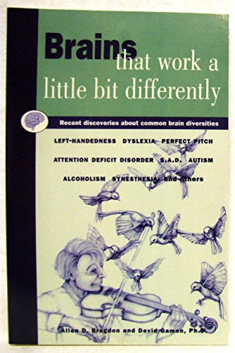9781615230761: BRAINS THAT WORK A LITTLE BIT DIFFERENTLY: Recent Discoveries About Common Brain Diversities - Left-Handedness, Dyslexia, Perfect Pitch, Attention Deficit Disorder, S.A.D., Autism, Alcoholism, Synesthesia and others