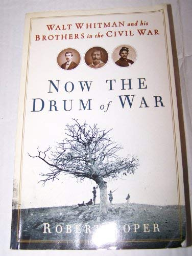 9781615232529: Now the Drum of War: Walt Whitman and His Brothers in the Civil War