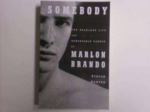 9781615232567: Somebody: The Reckless Life and Remarkable Career of Marlon Brando (Borzoi Bo...