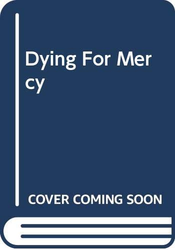 9781615233380: Dying For Mercy
