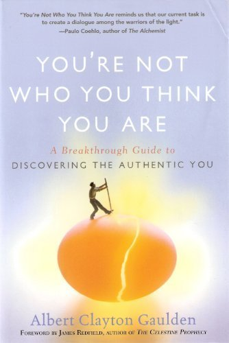 9781615234554: You're Not Who You Think You Are (A Breakthrough Guide to Discovering the Authentic You) by Albert Clayton Gaulden (2008-05-04)