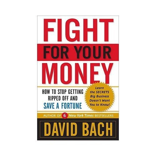 Fight For Your Money: How to Stop Getting Ripped Off and Save a Fortune: David Bach