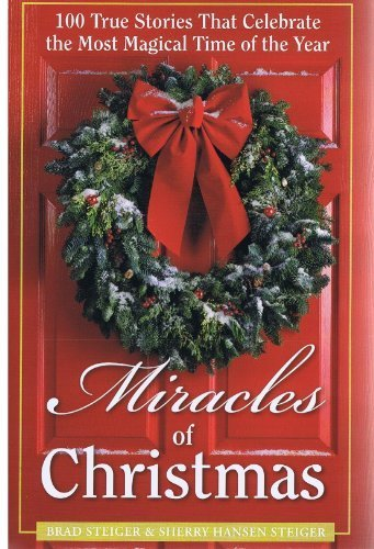 Miracles of Christmas 100 True Stories that: Brad Steiger