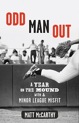 9781615237647: Odd Man Out: A Year on the Mound with a Minor League Misfit [ODD MAN OUT] [Hardcover]