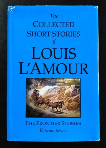 9781615237890: THE COLLECTED SHORT STORIES OF LOUIS L'AMOUR, The Frontier Stories, Volume Seven (7), LARGE PRINT edition