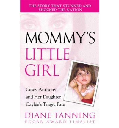 9781615238088: Mommy's Little Girl: Casey Anthony and Her Daughter Caylee's Tragic Fate (St Martin's True Crime Library)