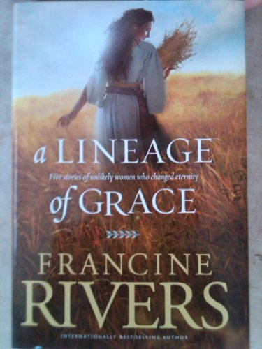 9781615239023: A Lineage of Grace (Five Stories of Unlikely Women Who Changed Eternity)