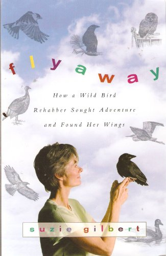 9781615239269: Flyaway: How a Wild Bird Rehabber Sought Adventure and Found Her Wings