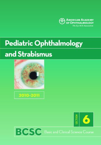 Basic and Clinical Science Course 2010-2011 Section 6: Pediatric Ophthalmology and Strabismus: ...