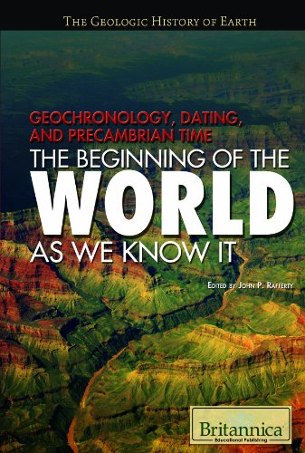 9781615301256: Geochronology, Dating, and Precambrian Time: The Beginning of the World as We Know It (Geologic History of Earth (Hardcover))