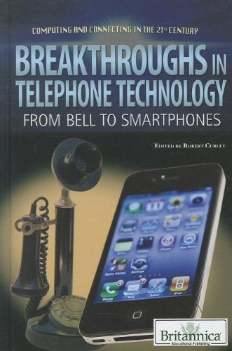 Breakthroughs in Telephone Technology: From Bell to Smartphones / (Computing and Connecting in the ...