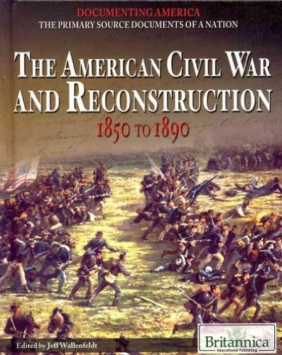 American Civil War and Reconstruction: 1850 to 1890 (Documenting America: the Primary Source ...