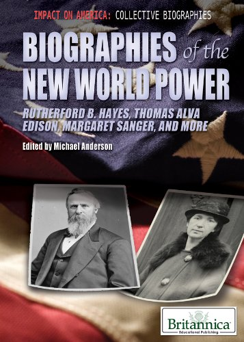 Biographies of the New World Power: Rutherford B. Hayes, Thomas Alva Edison, Margaret Sanger, and ...