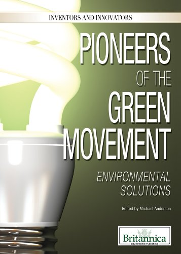 Pioneers of the Green Movement: Environmental Solutions (Inventors and Innovators)