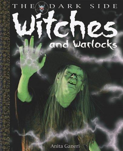 Witches and Warlocks (The Dark Side): Ganeri, Anita