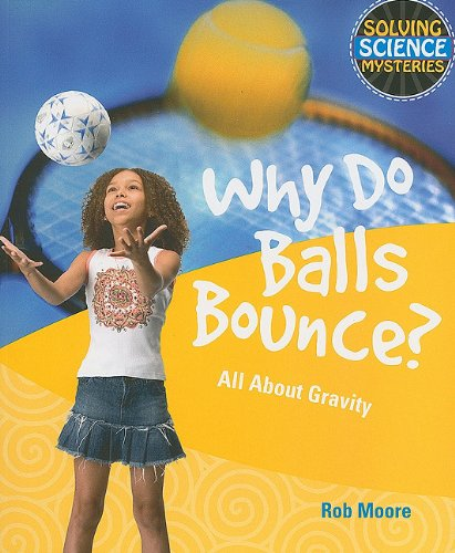 9781615319107: Why Do Balls Bounce?: All About Gravity (Solving Science Mysteries)