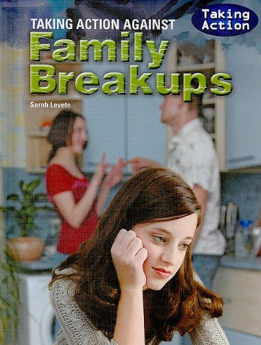 Taking Action Against Family Breakups (Library Binding): Sarah Levete