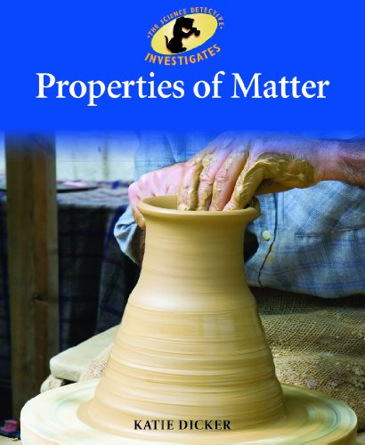 Properties of Matter (Library Binding): Katie Dicker