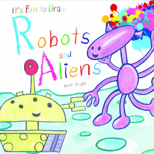 Robots and Aliens (It's Fun to Draw) (1615333533) by Bergin, Mark