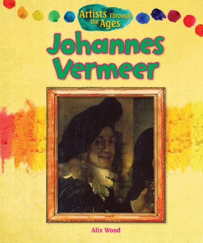 Johannes Vermeer (Artists Through the Ages): Wood, Alix