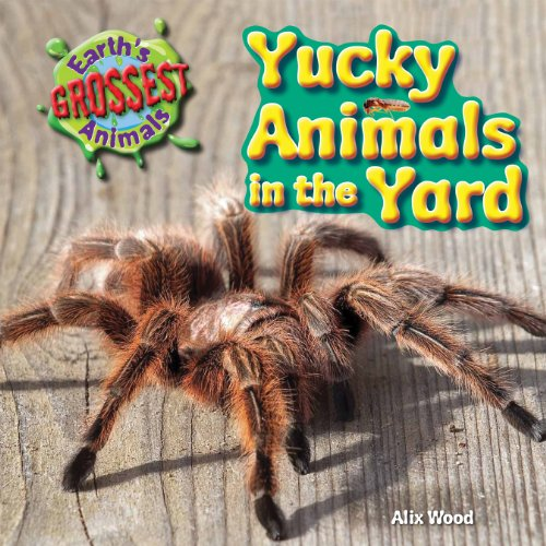 Yucky Animals in the Yard (Earth's Grossest Animals): Wood, Alix