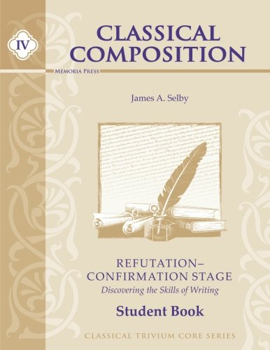 9781615382057: Classical Composition IV: Refutation/Confirmation Stage Student Book