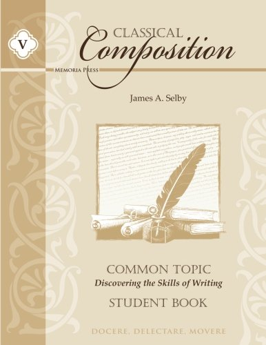 9781615382262: Classical Composition Common Topic Stage Student Book: Discovering the Skills of Writing