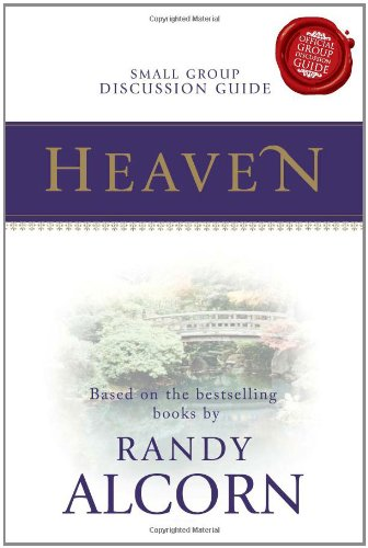 Heaven Small Group Discussion Guide: Alcorn, Randy